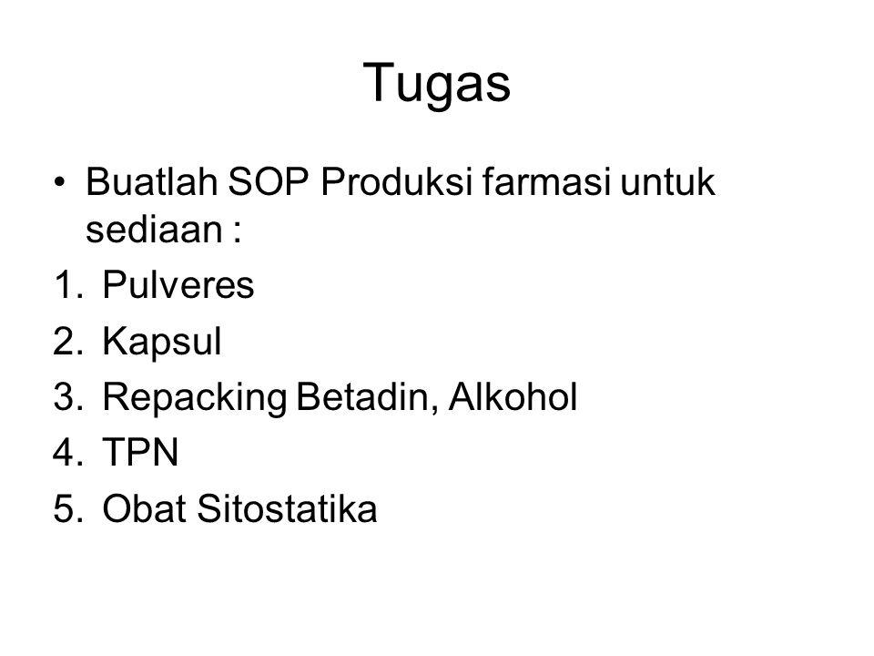 Tugas Buatlah SOP Produksi farmasi untuk sediaan : 1.Pulveres 2.Kapsul 3.Repacking Betadin, Alkohol 4.TPN 5.Obat Sitostatika