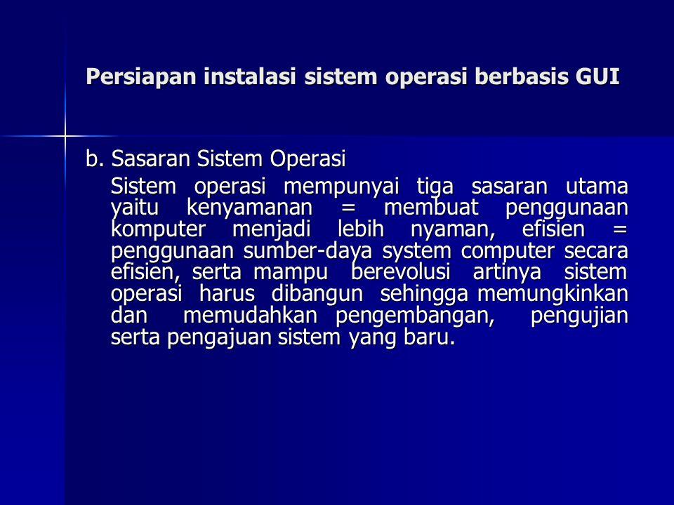 Persiapan instalasi sistem operasi berbasis GUI b. Sasaran Sistem Operasi Sistem operasi mempunyai tiga sasaran utama yaitu kenyamanan = membuat pengg