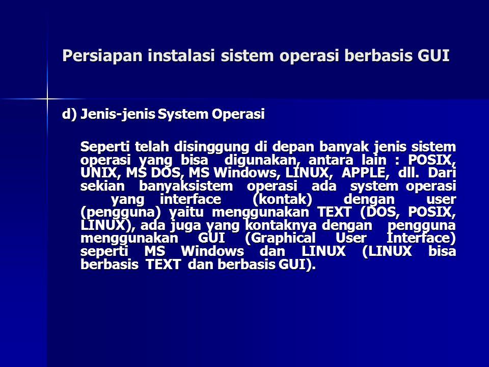 Persiapan instalasi sistem operasi berbasis GUI d) Jenis-jenis System Operasi Seperti telah disinggung di depan banyak jenis sistem operasi yang bisa