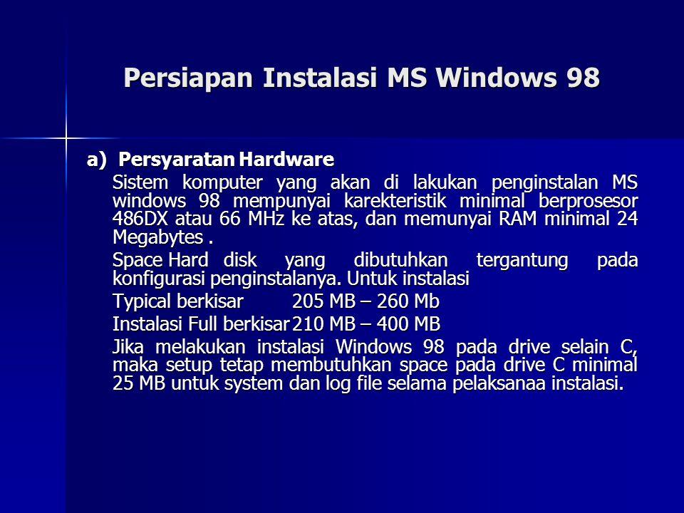 Persiapan Instalasi MS Windows 98 a) Persyaratan Hardware Sistem komputer yang akan di lakukan penginstalan MS windows 98 mempunyai karekteristik mini