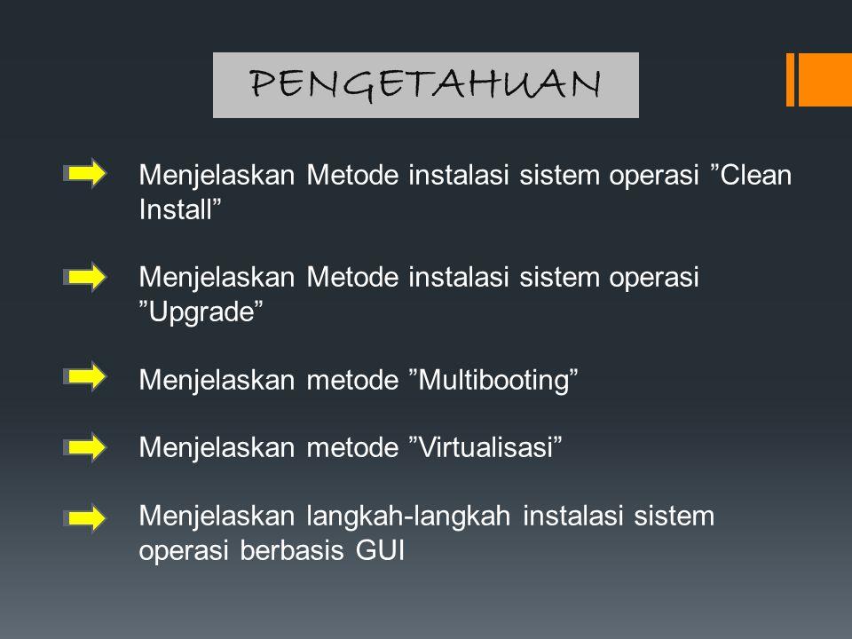 """PENGETAHUAN Menjelaskan Metode instalasi sistem operasi """"Clean Install"""" Menjelaskan Metode instalasi sistem operasi """"Upgrade"""" Menjelaskan metode """"Mult"""