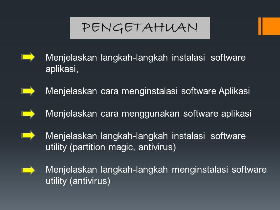 PENGETAHUAN Menjelaskan langkah-langkah instalasi software aplikasi, Menjelaskan cara menginstalasi software Aplikasi Menjelaskan cara menggunakan sof