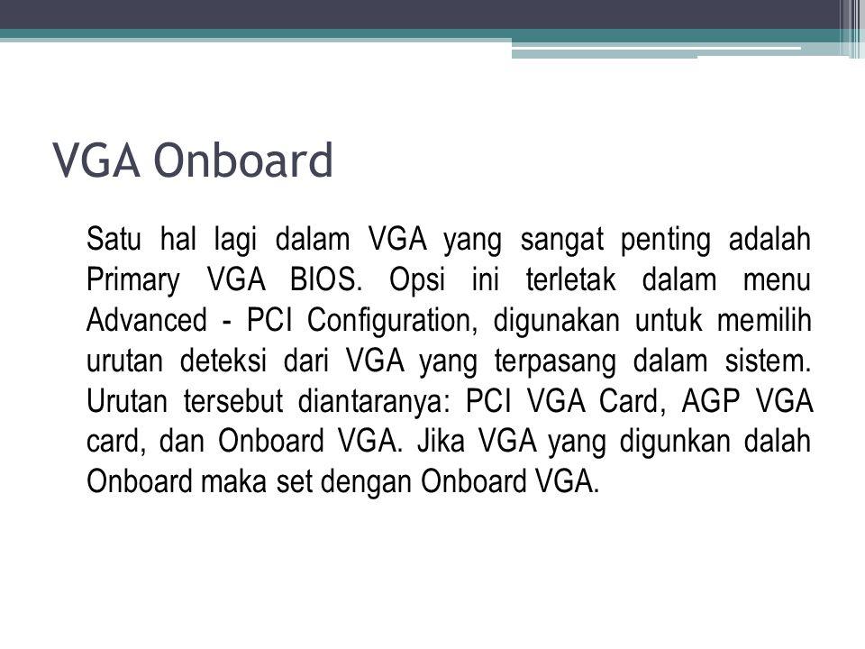 Satu hal lagi dalam VGA yang sangat penting adalah Primary VGA BIOS. Opsi ini terletak dalam menu Advanced - PCI Configuration, digunakan untuk memili
