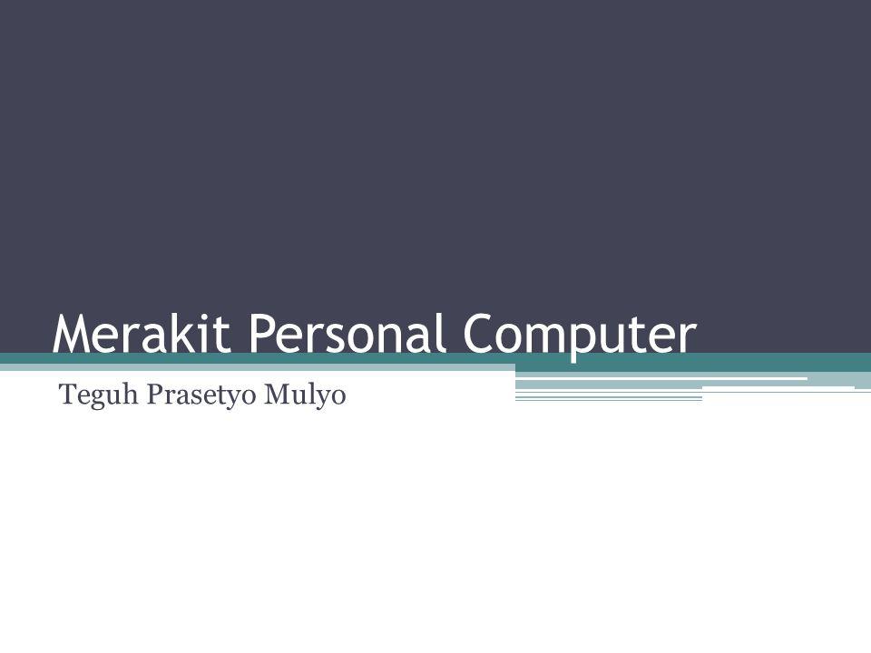 Merakit Personal Computer Teguh Prasetyo Mulyo