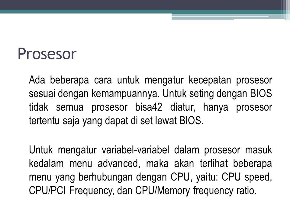 Prosesor Ada beberapa cara untuk mengatur kecepatan prosesor sesuai dengan kemampuannya. Untuk seting dengan BIOS tidak semua prosesor bisa42 diatur,