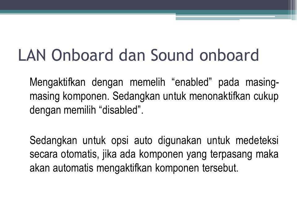 """LAN Onboard dan Sound onboard Mengaktifkan dengan memelih """"enabled"""" pada masing- masing komponen. Sedangkan untuk menonaktifkan cukup dengan memilih """""""