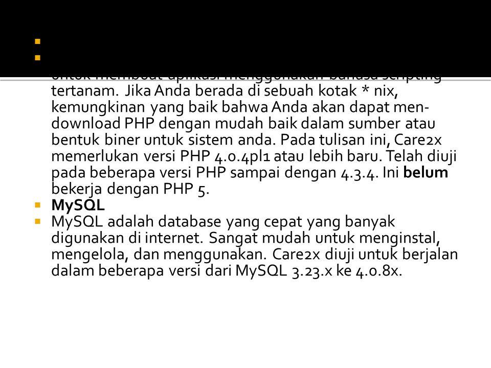  PHP 4  PHP adalah server web modul yang memungkinkan Anda untuk membuat aplikasi menggunakan bahasa scripting tertanam. Jika Anda berada di sebuah
