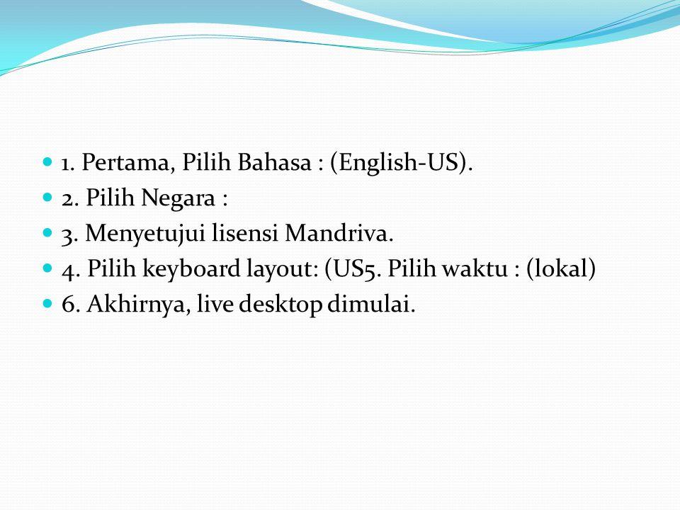 1. Pertama, Pilih Bahasa : (English-US). 2. Pilih Negara : 3. Menyetujui lisensi Mandriva. 4. Pilih keyboard layout: (US5. Pilih waktu : (lokal) 6. Ak