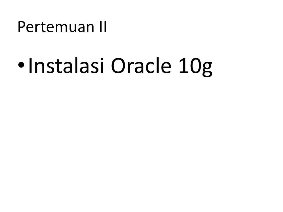 Pertemuan II Instalasi Oracle 10g