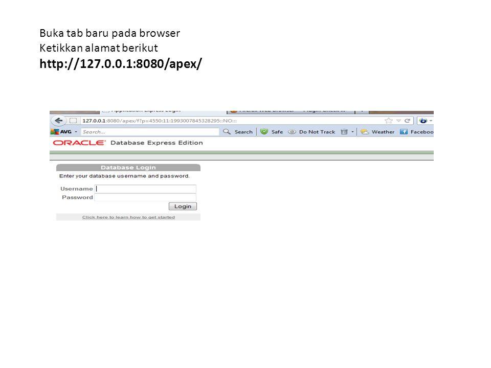 Buka tab baru pada browser Ketikkan alamat berikut http://127.0.0.1:8080/apex/