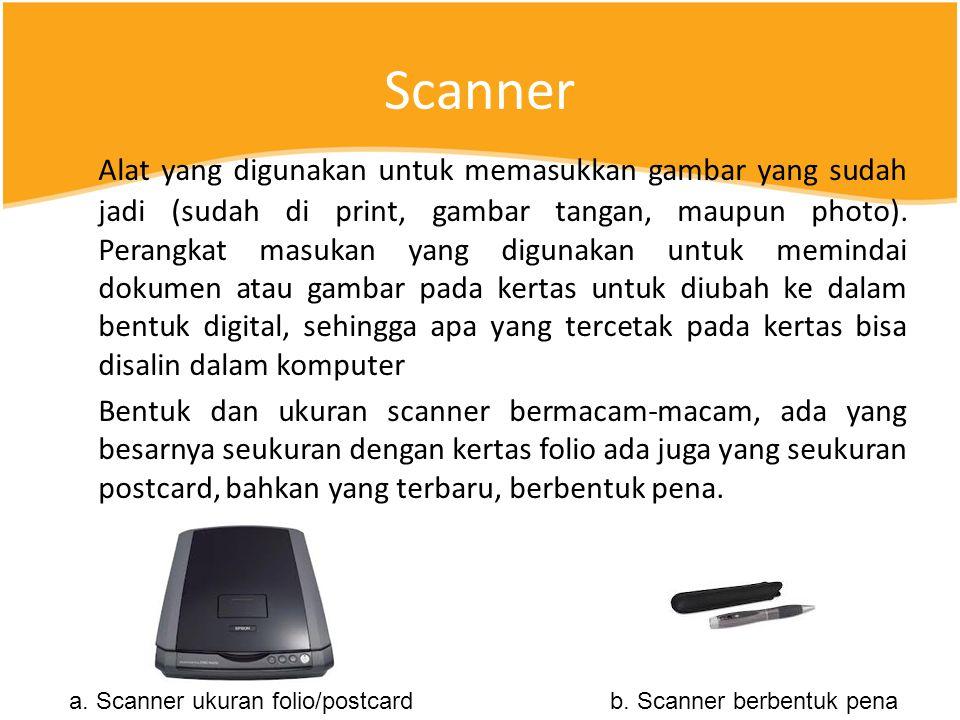Scanner Alat yang digunakan untuk memasukkan gambar yang sudah jadi (sudah di print, gambar tangan, maupun photo).
