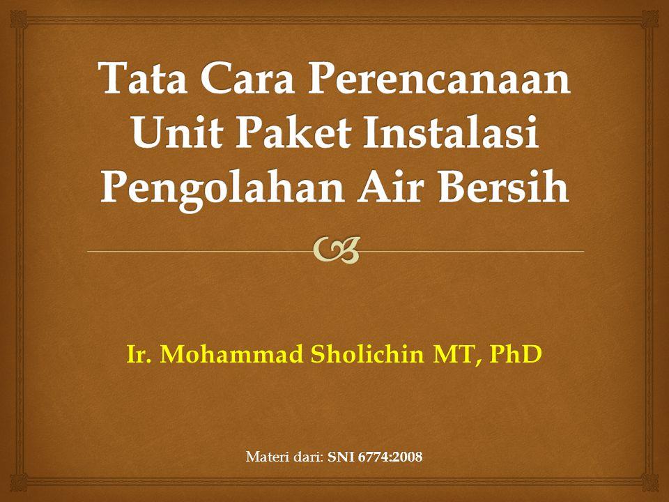 Ir. Mohammad Sholichin MT, PhD Materi dari: SNI 6774:2008