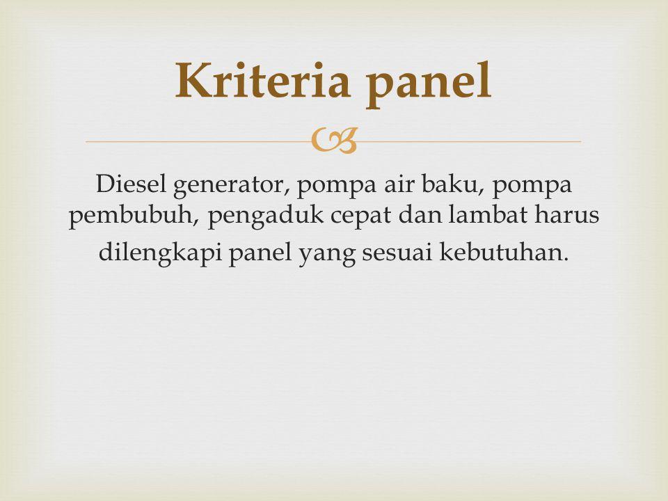  Diesel generator, pompa air baku, pompa pembubuh, pengaduk cepat dan lambat harus dilengkapi panel yang sesuai kebutuhan. Kriteria panel