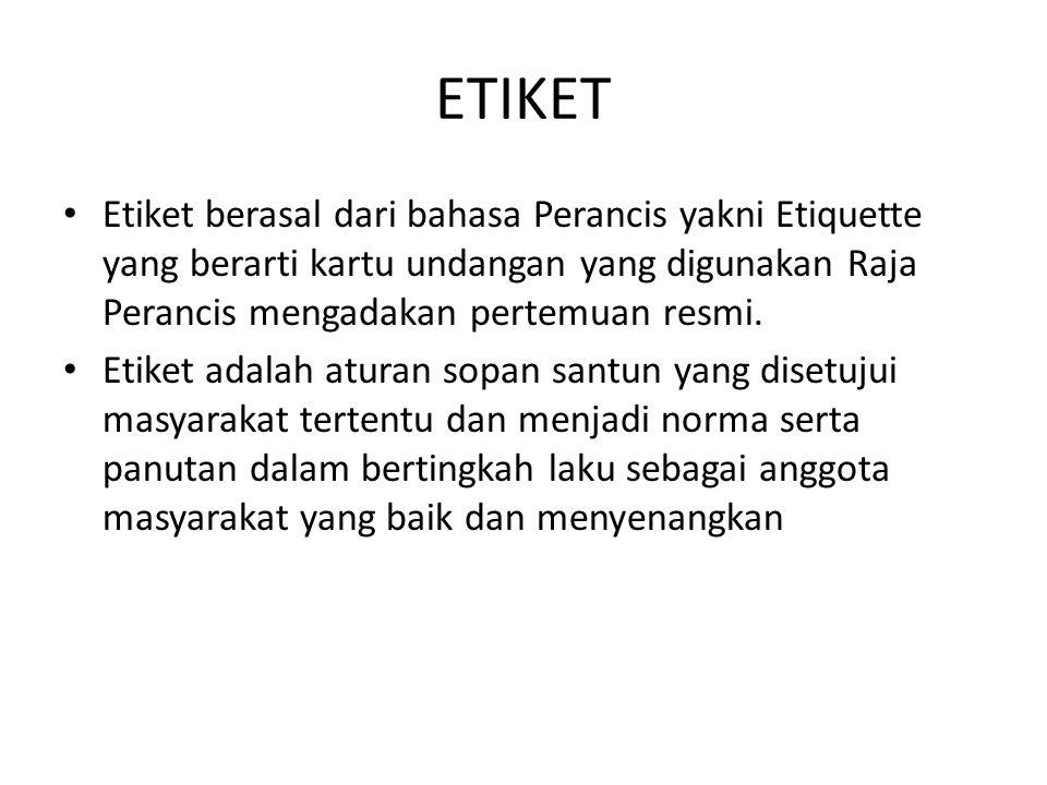 ETIKET Etiket berasal dari bahasa Perancis yakni Etiquette yang berarti kartu undangan yang digunakan Raja Perancis mengadakan pertemuan resmi. Etiket
