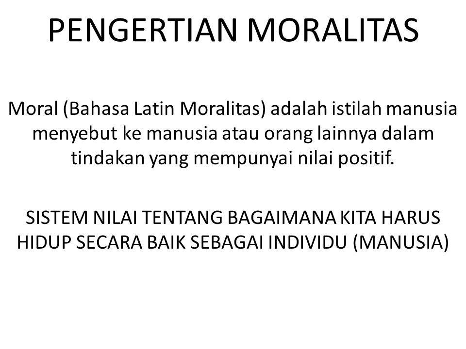 PENGERTIAN MORALITAS Moral (Bahasa Latin Moralitas) adalah istilah manusia menyebut ke manusia atau orang lainnya dalam tindakan yang mempunyai nilai