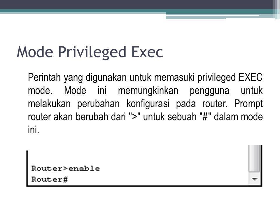 Mode Privileged Exec Perintah yang digunakan untuk memasuki privileged EXEC mode.