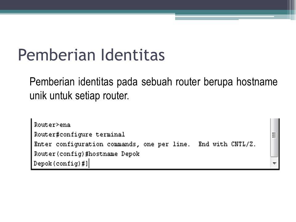 Pemberian Identitas Pemberian identitas pada sebuah router berupa hostname unik untuk setiap router.