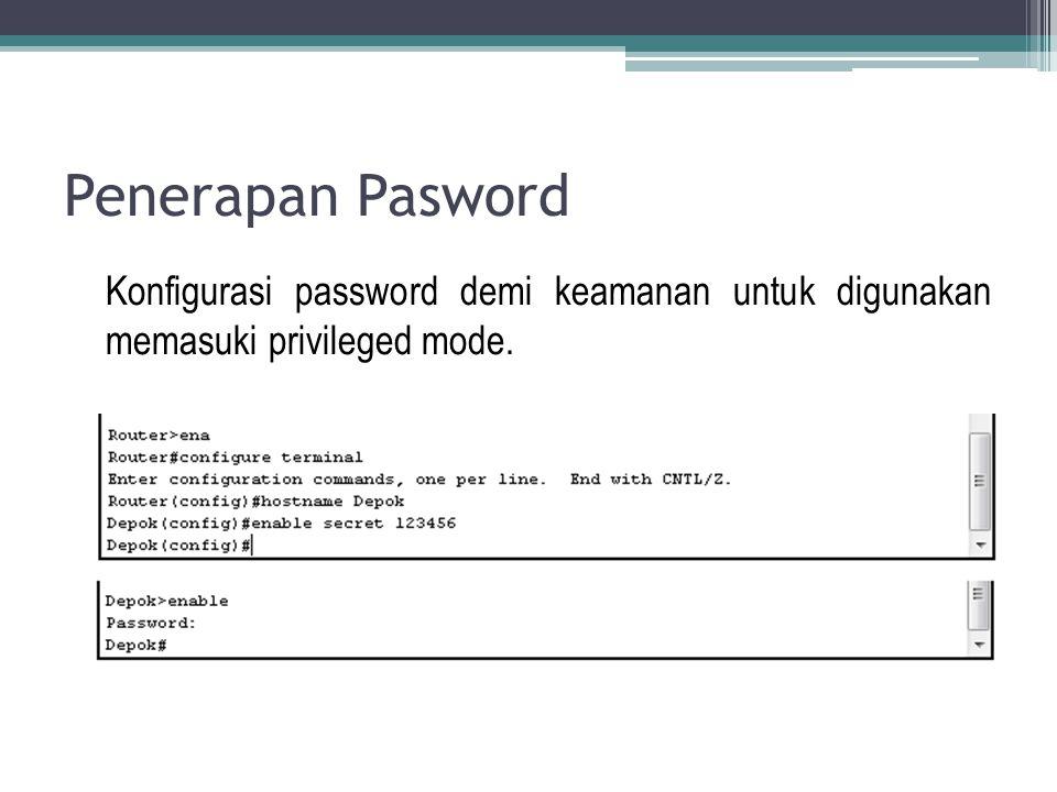 Penerapan Pasword Konfigurasi password demi keamanan untuk digunakan memasuki privileged mode.