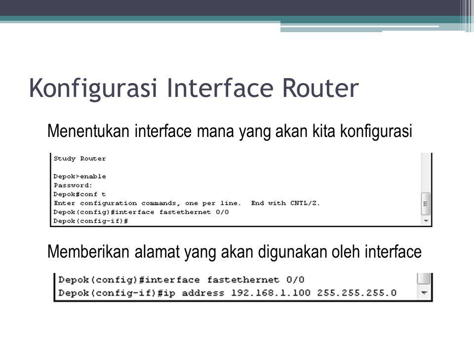 Konfigurasi Interface Router Menentukan interface mana yang akan kita konfigurasi Memberikan alamat yang akan digunakan oleh interface