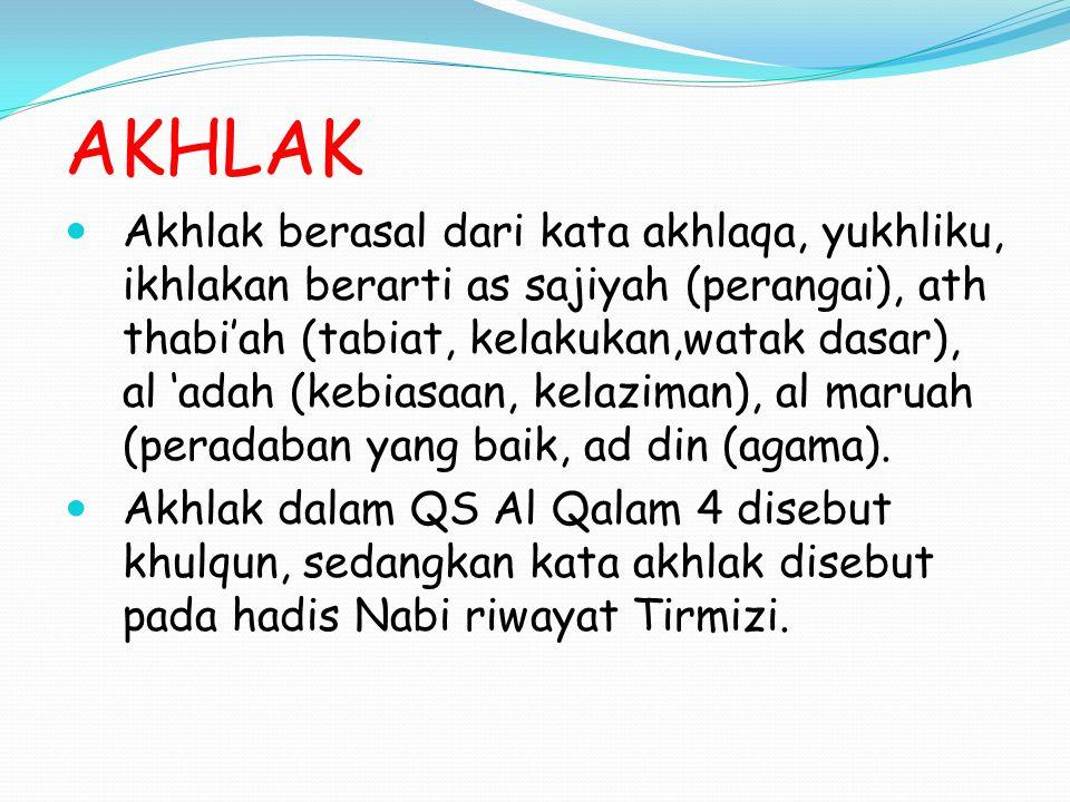 Akhlak berasal dari kata akhlaqa, yukhliku, ikhlakan berarti as sajiyah (perangai), ath thabi'ah (tabiat, kelakukan,watak dasar), al 'adah (kebiasaan,