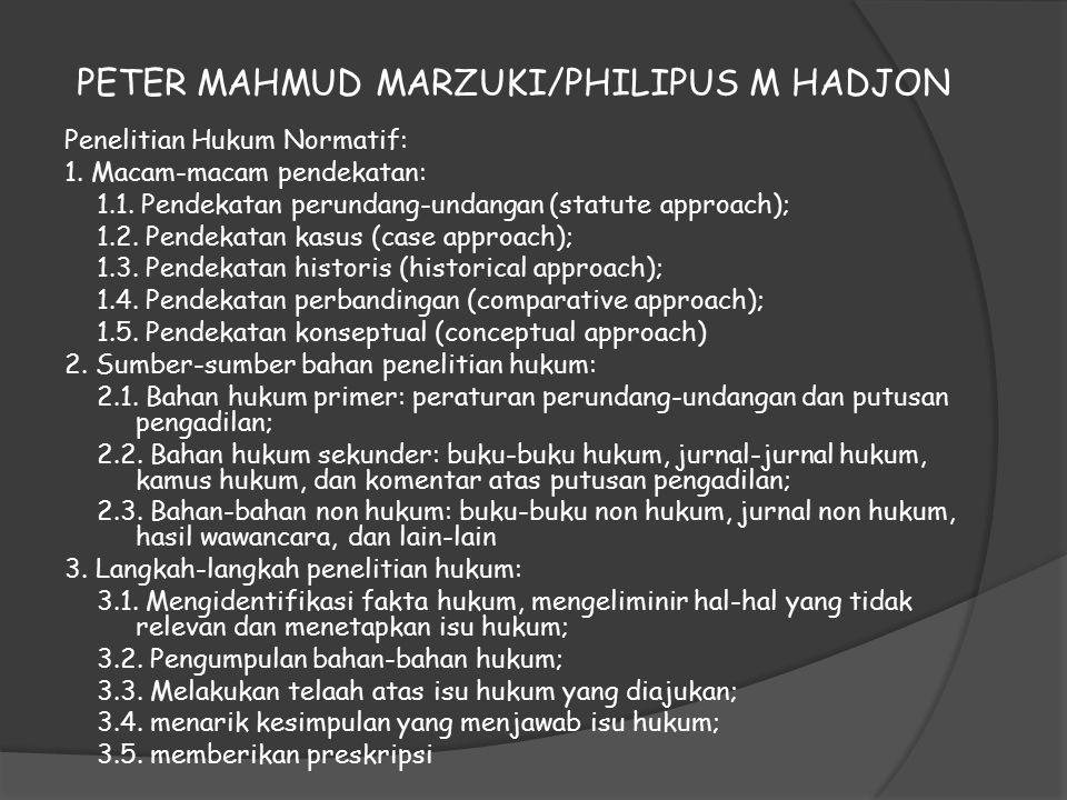 PETER MAHMUD MARZUKI/PHILIPUS M HADJON Penelitian Hukum Normatif: 1. Macam-macam pendekatan: 1.1. Pendekatan perundang-undangan (statute approach); 1.