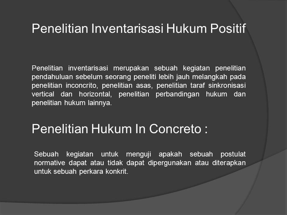 Penelitian Inventarisasi Hukum Positif Penelitian inventarisasi merupakan sebuah kegiatan penelitian pendahuluan sebelum seorang peneliti lebih jauh m