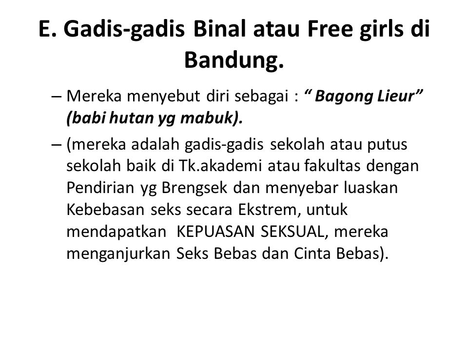 "E. Gadis-gadis Binal atau Free girls di Bandung. – Mereka menyebut diri sebagai : "" Bagong Lieur"" (babi hutan yg mabuk). – (mereka adalah gadis-gadis"