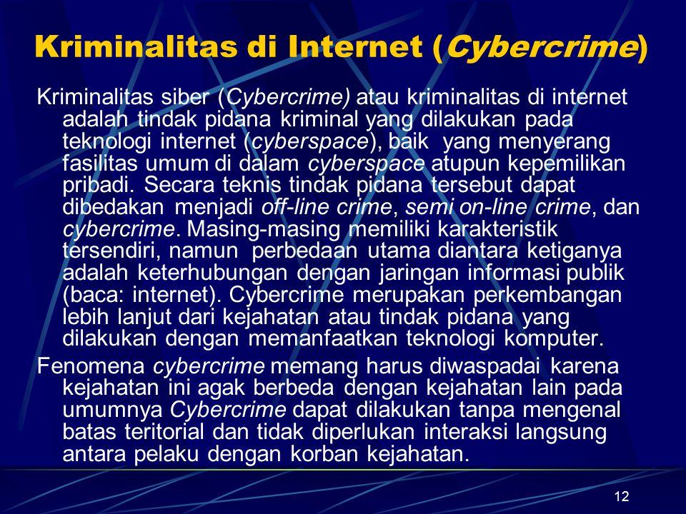 12 Kriminalitas di Internet (Cybercrime) Kriminalitas siber (Cybercrime) atau kriminalitas di internet adalah tindak pidana kriminal yang dilakukan pa