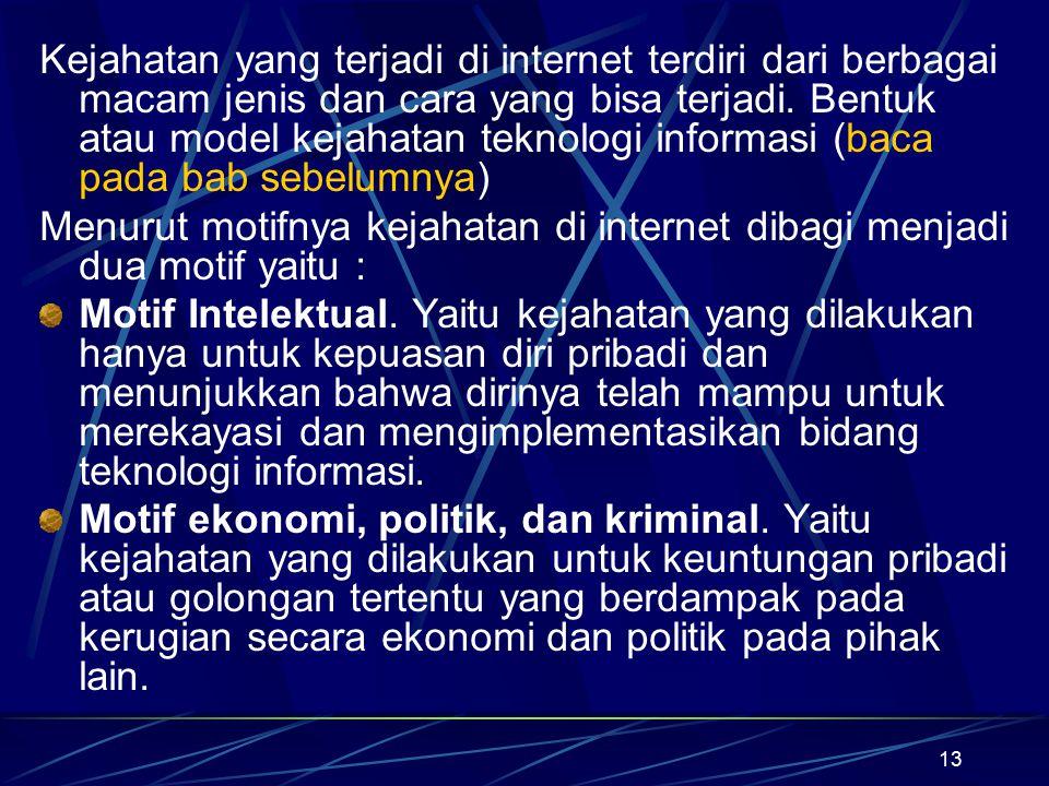 13 Kejahatan yang terjadi di internet terdiri dari berbagai macam jenis dan cara yang bisa terjadi. Bentuk atau model kejahatan teknologi informasi (b