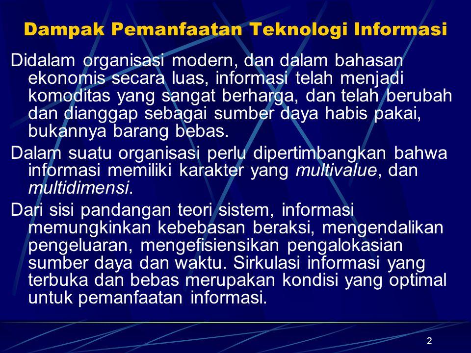 2 Dampak Pemanfaatan Teknologi Informasi Didalam organisasi modern, dan dalam bahasan ekonomis secara luas, informasi telah menjadi komoditas yang san