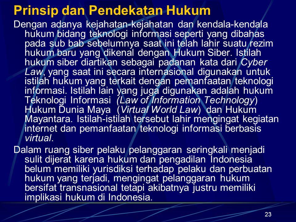 23 Prinsip dan Pendekatan Hukum Dengan adanya kejahatan-kejahatan dan kendala-kendala hukum bidang teknologi informasi seperti yang dibahas pada sub b