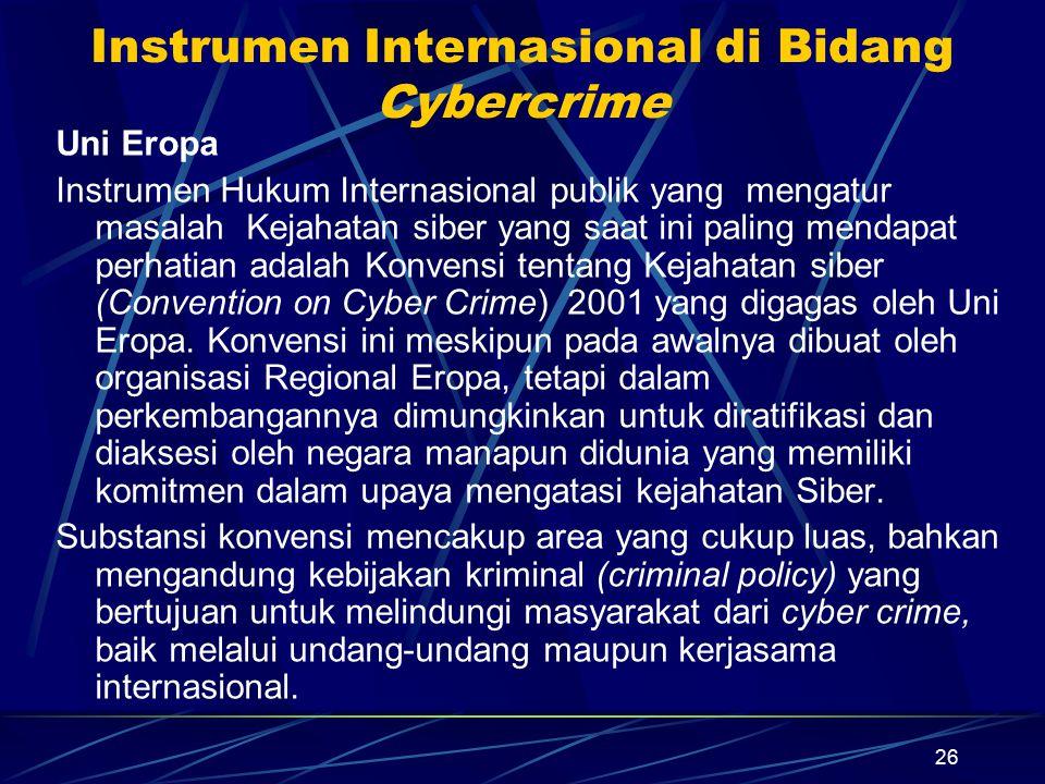 26 Instrumen Internasional di Bidang Cybercrime Uni Eropa Instrumen Hukum Internasional publik yang mengatur masalah Kejahatan siber yang saat ini pal