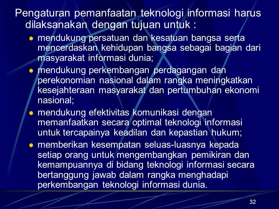 32 Pengaturan pemanfaatan teknologi informasi harus dilaksanakan dengan tujuan untuk : mendukung persatuan dan kesatuan bangsa serta mencerdaskan kehi