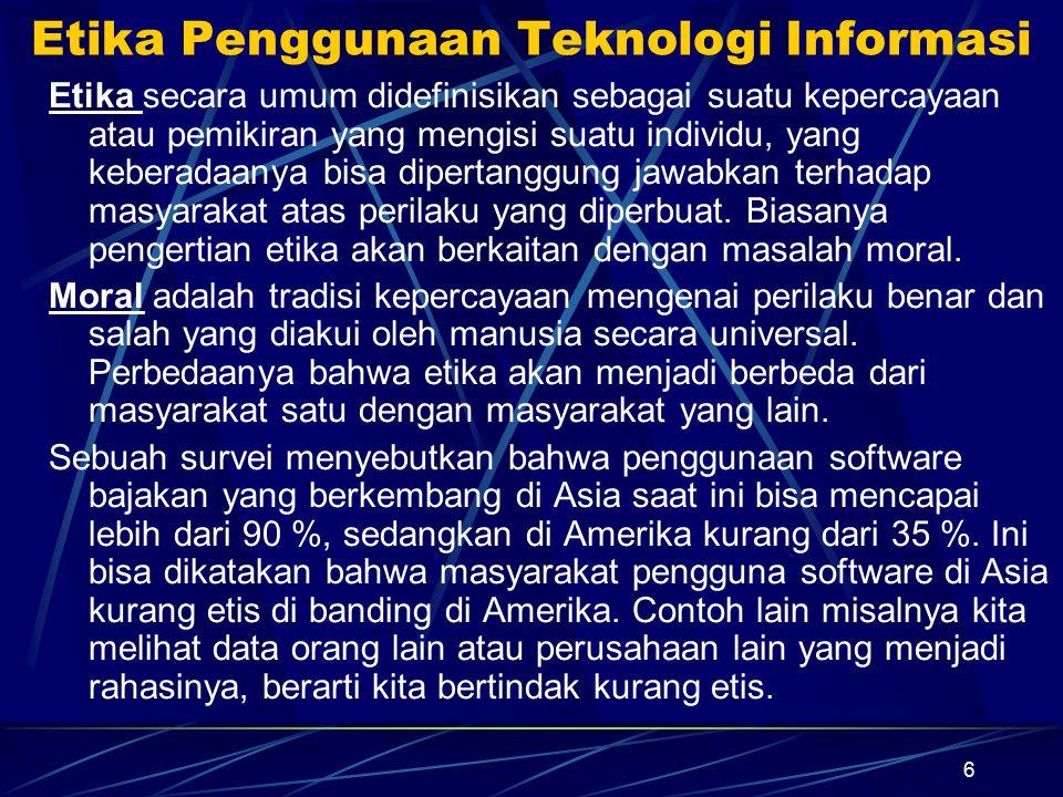 6 Etika Penggunaan Teknologi Informasi Etika secara umum didefinisikan sebagai suatu kepercayaan atau pemikiran yang mengisi suatu individu, yang kebe