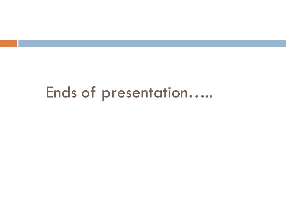 Ends of presentation…..