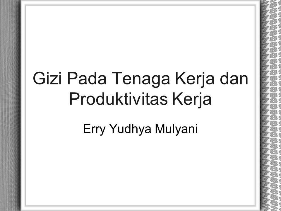 Gizi Pada Tenaga Kerja dan Produktivitas Kerja Erry Yudhya Mulyani