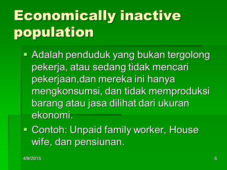 Man Power = Tenaga Kerja Tenaga kerja dalam suatu negara menitik beratkan pada dua kelompok penduduk yaitu : Penduduk yang bekerja (15 – 64 tahun) Penduduk yang sedang aktif mencari pekerjaan, Termasuk mereka yang baru pertama kali mencari pekerjaan 4/9/20156