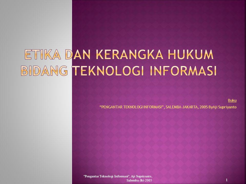 Buku PENGANTAR TEKNOLOGI INFORMASI , SALEMBA-JAKARTA, 2005 ByAji Supriyanto Pengantar Teknologi Informasi , Aji Supriyanto, Salemba-Jkt-2005 1