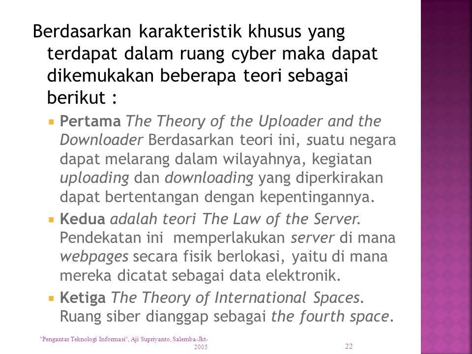Berdasarkan karakteristik khusus yang terdapat dalam ruang cyber maka dapat dikemukakan beberapa teori sebagai berikut :  Pertama The Theory of the U