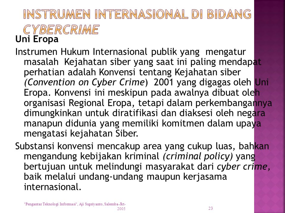 Uni Eropa Instrumen Hukum Internasional publik yang mengatur masalah Kejahatan siber yang saat ini paling mendapat perhatian adalah Konvensi tentang K
