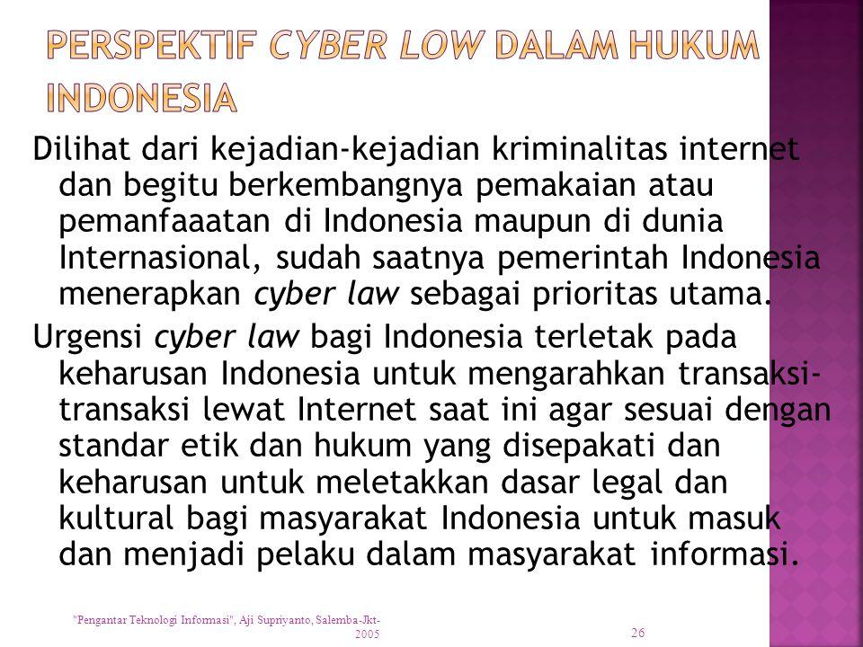 Dilihat dari kejadian-kejadian kriminalitas internet dan begitu berkembangnya pemakaian atau pemanfaaatan di Indonesia maupun di dunia Internasional,