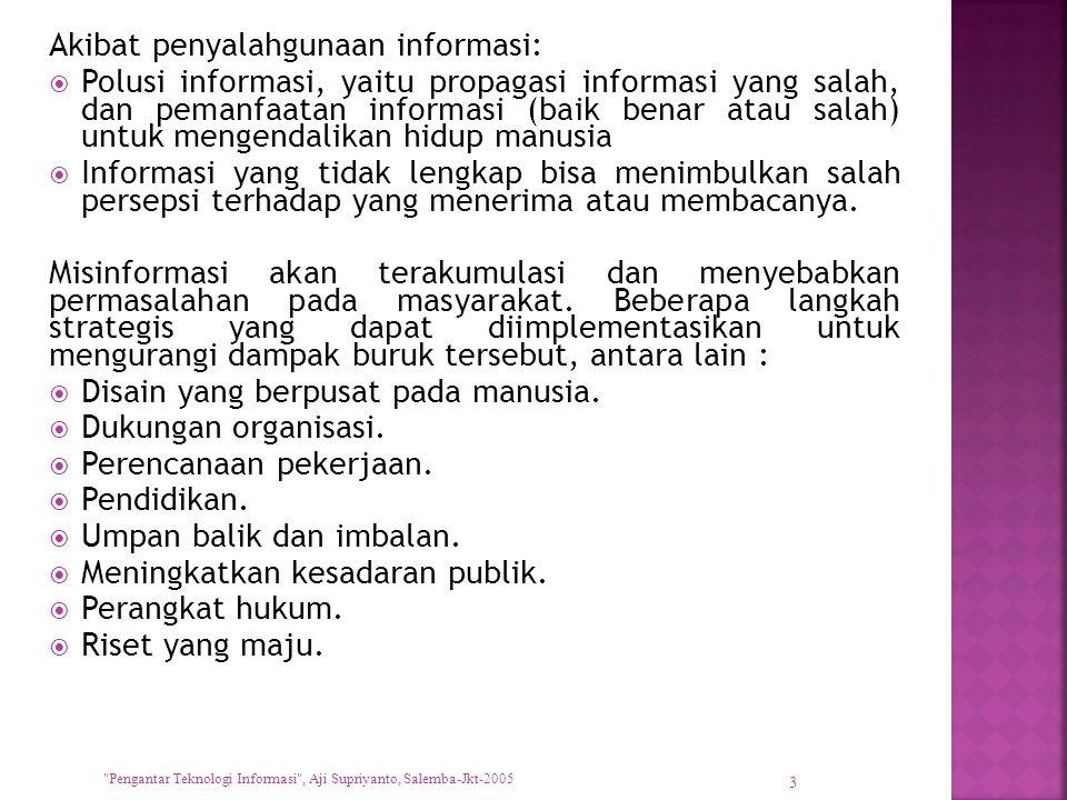 Akibat penyalahgunaan informasi:  Polusi informasi, yaitu propagasi informasi yang salah, dan pemanfaatan informasi (baik benar atau salah) untuk men