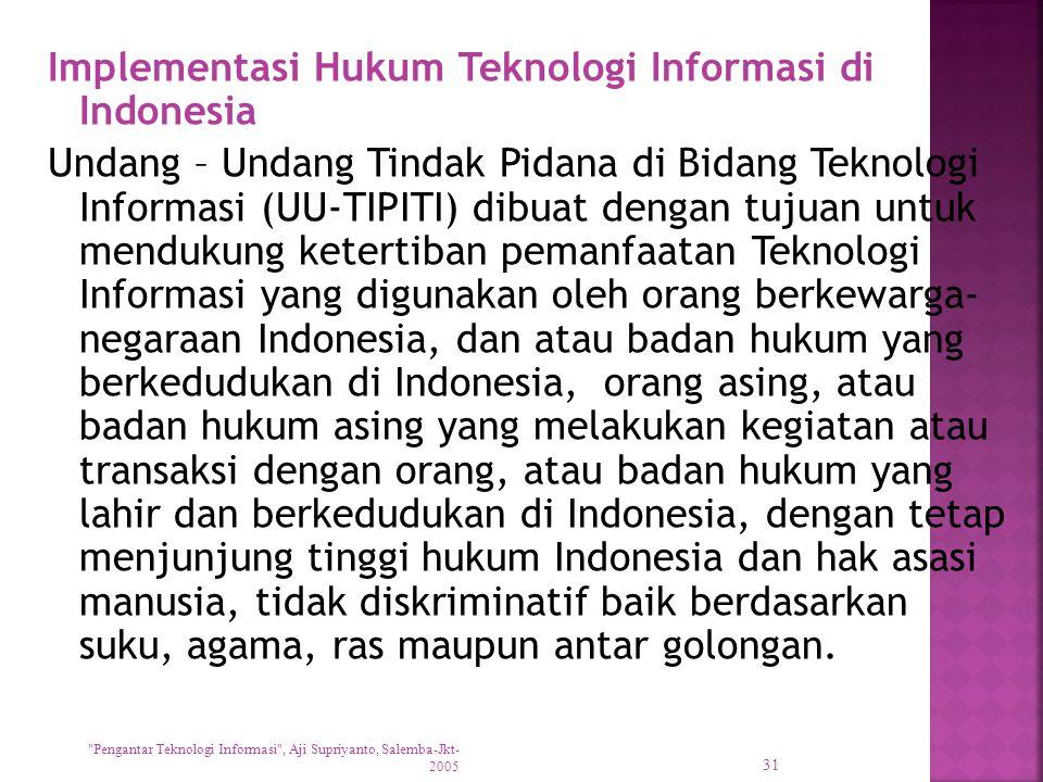 Implementasi Hukum Teknologi Informasi di Indonesia Undang – Undang Tindak Pidana di Bidang Teknologi Informasi (UU-TIPITI) dibuat dengan tujuan untuk