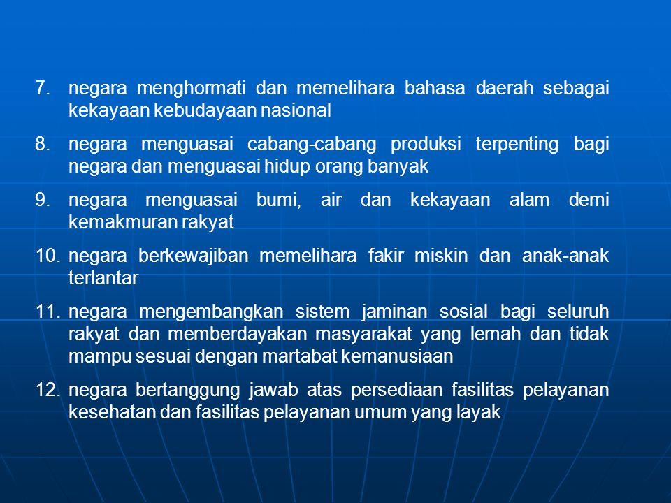 7.negara menghormati dan memelihara bahasa daerah sebagai kekayaan kebudayaan nasional 8.negara menguasai cabang-cabang produksi terpenting bagi negar