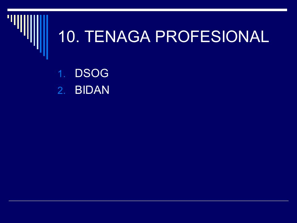 10. TENAGA PROFESIONAL 1. DSOG 2. BIDAN