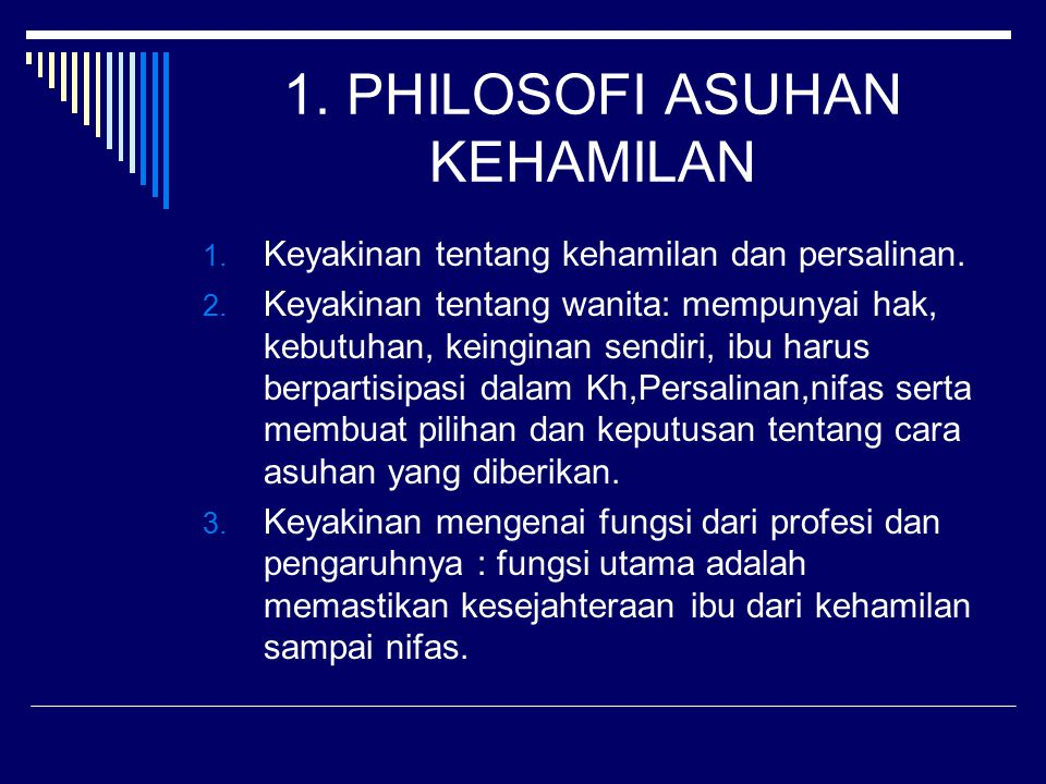 1.PHILOSOFI ASUHAN KEHAMILAN 1. Keyakinan tentang kehamilan dan persalinan.