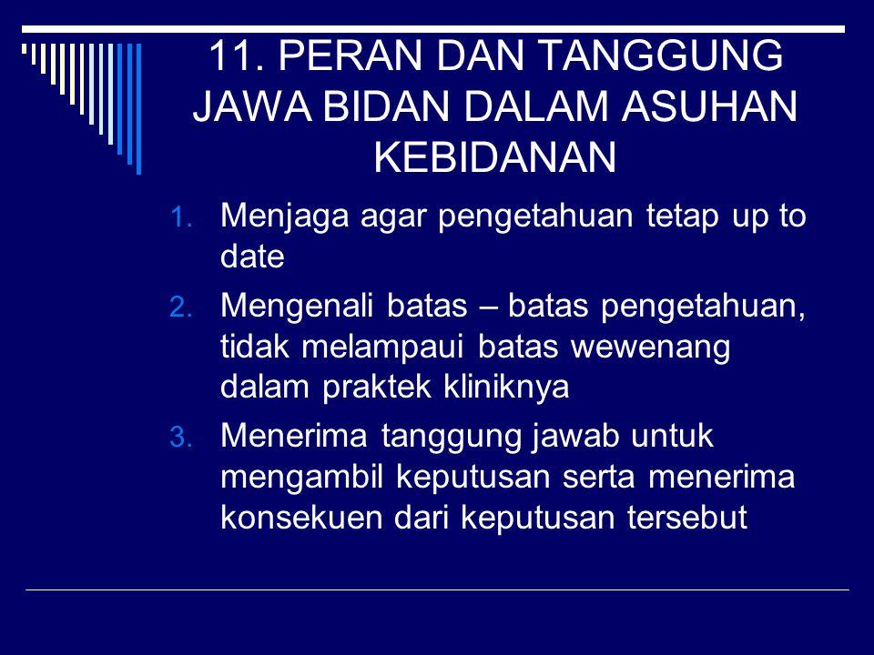 11.PERAN DAN TANGGUNG JAWA BIDAN DALAM ASUHAN KEBIDANAN 1.