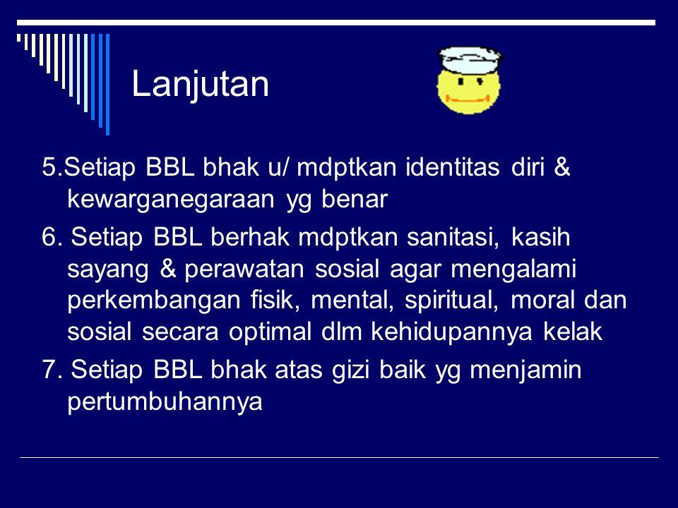 Lanjutan 5.Setiap BBL bhak u/ mdptkan identitas diri & kewarganegaraan yg benar 6.