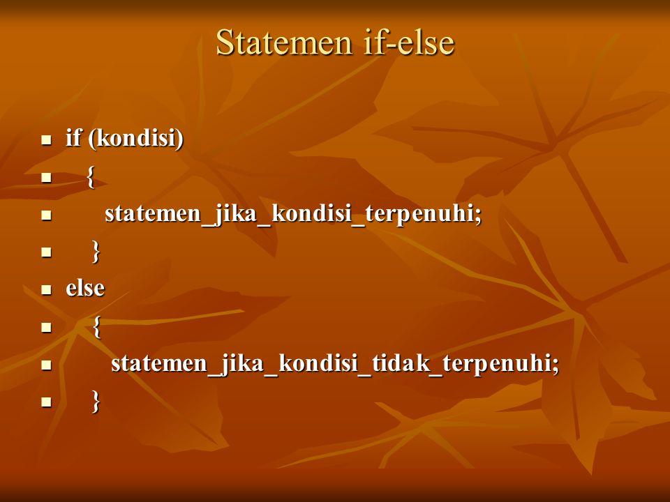 Statemen if-else if (kondisi) if (kondisi) { { statemen_jika_kondisi_terpenuhi; statemen_jika_kondisi_terpenuhi; } } else else { { statemen_jika_kondisi_tidak_terpenuhi; statemen_jika_kondisi_tidak_terpenuhi; } }