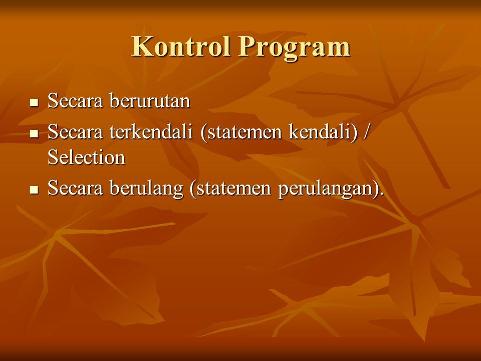 Kontrol Program Secara berurutan Secara berurutan Secara terkendali (statemen kendali) / Selection Secara terkendali (statemen kendali) / Selection Secara berulang (statemen perulangan).